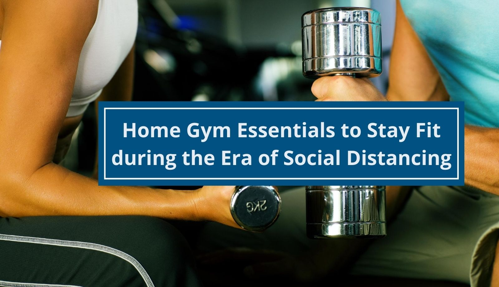 Home Gym Essentials to Stay Fit during the Era of Social Distancing [Infographic]