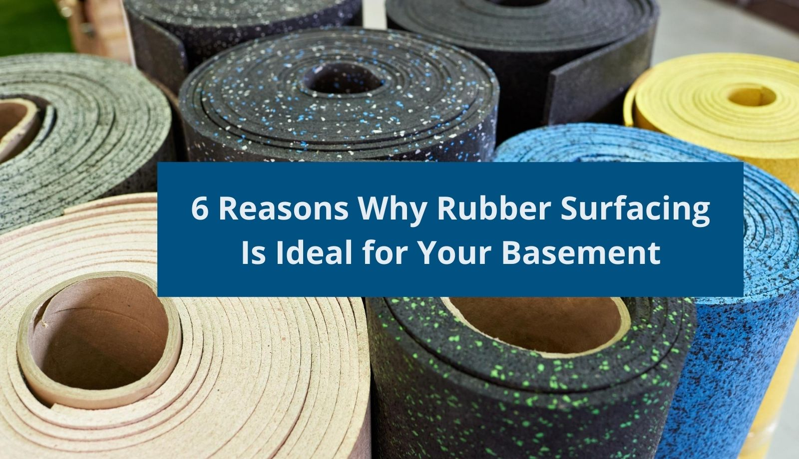 6 Reasons Why Rubber Surfacing Is Ideal for Your Basement