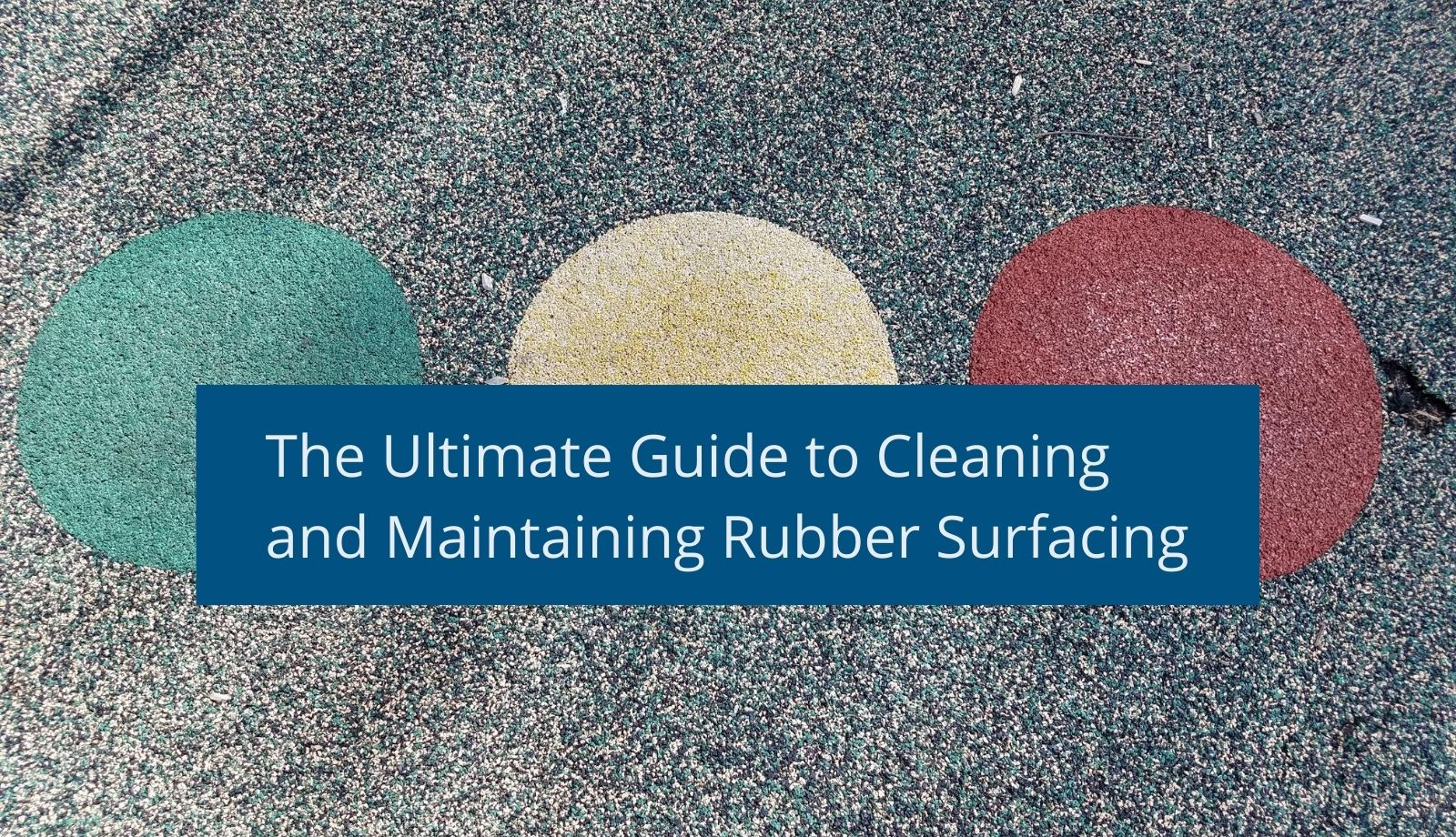 The Ultimate Guide to Cleaning and Maintaining Rubber Surfacing