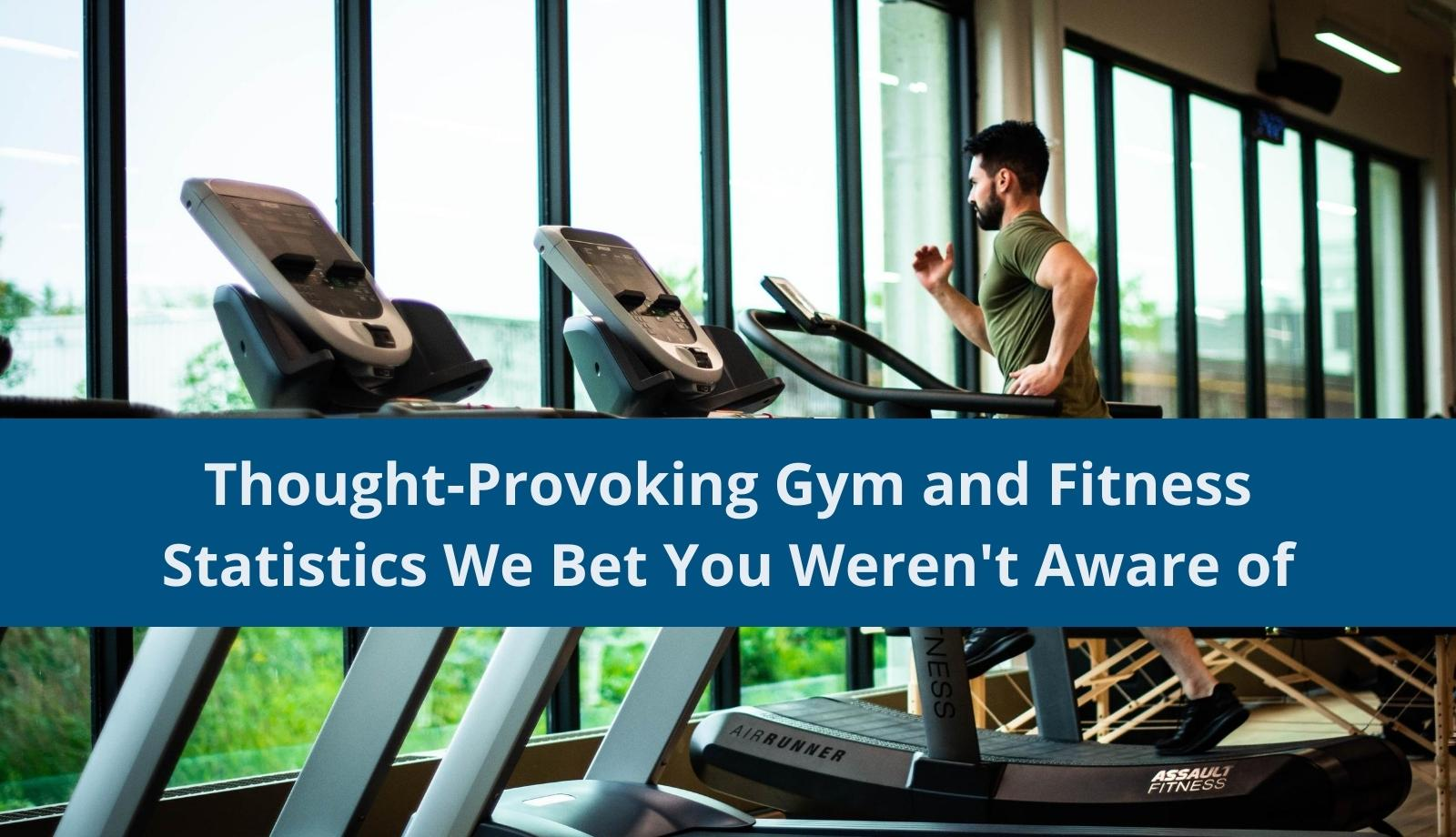 Thought-Provoking Gym and Fitness Statistics We Bet You Weren't Aware of [Infographic]
