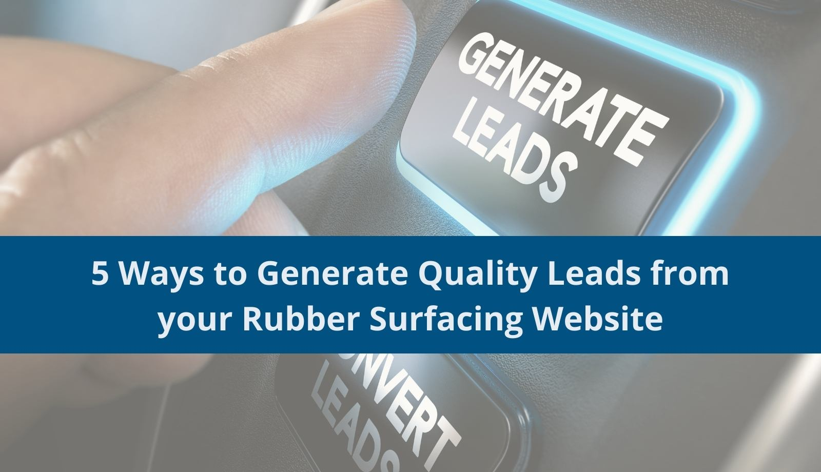5 Ways to Generate Quality Leads from your Rubber Surfacing Website