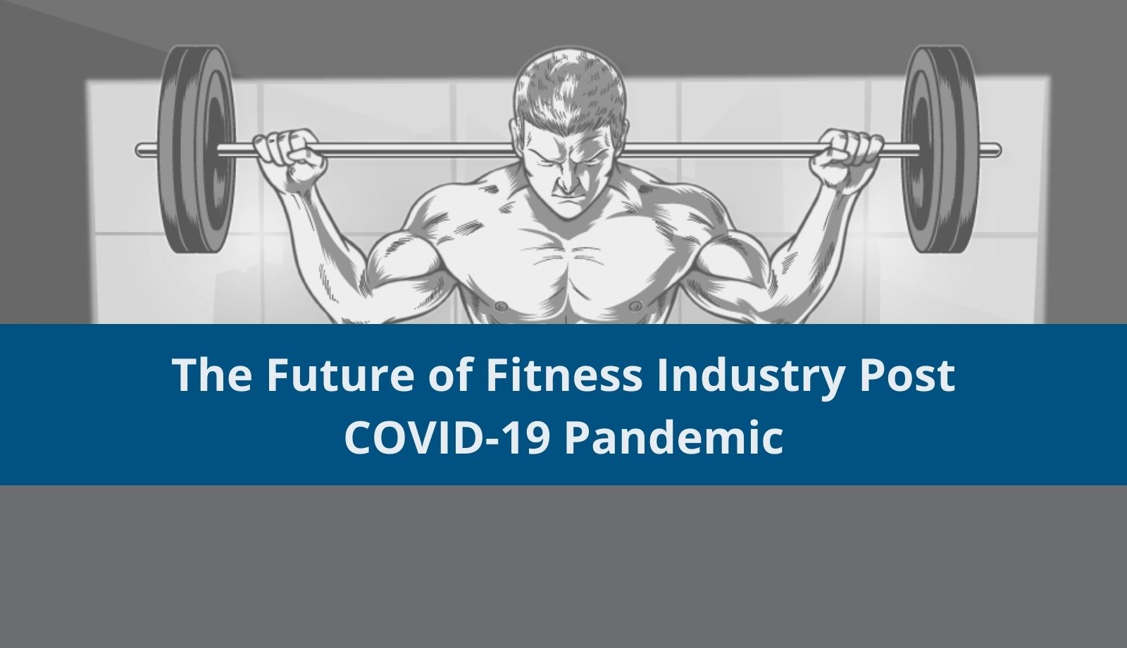 The Future of Fitness Industry Post COVID-19 Pandemic [Infographic]