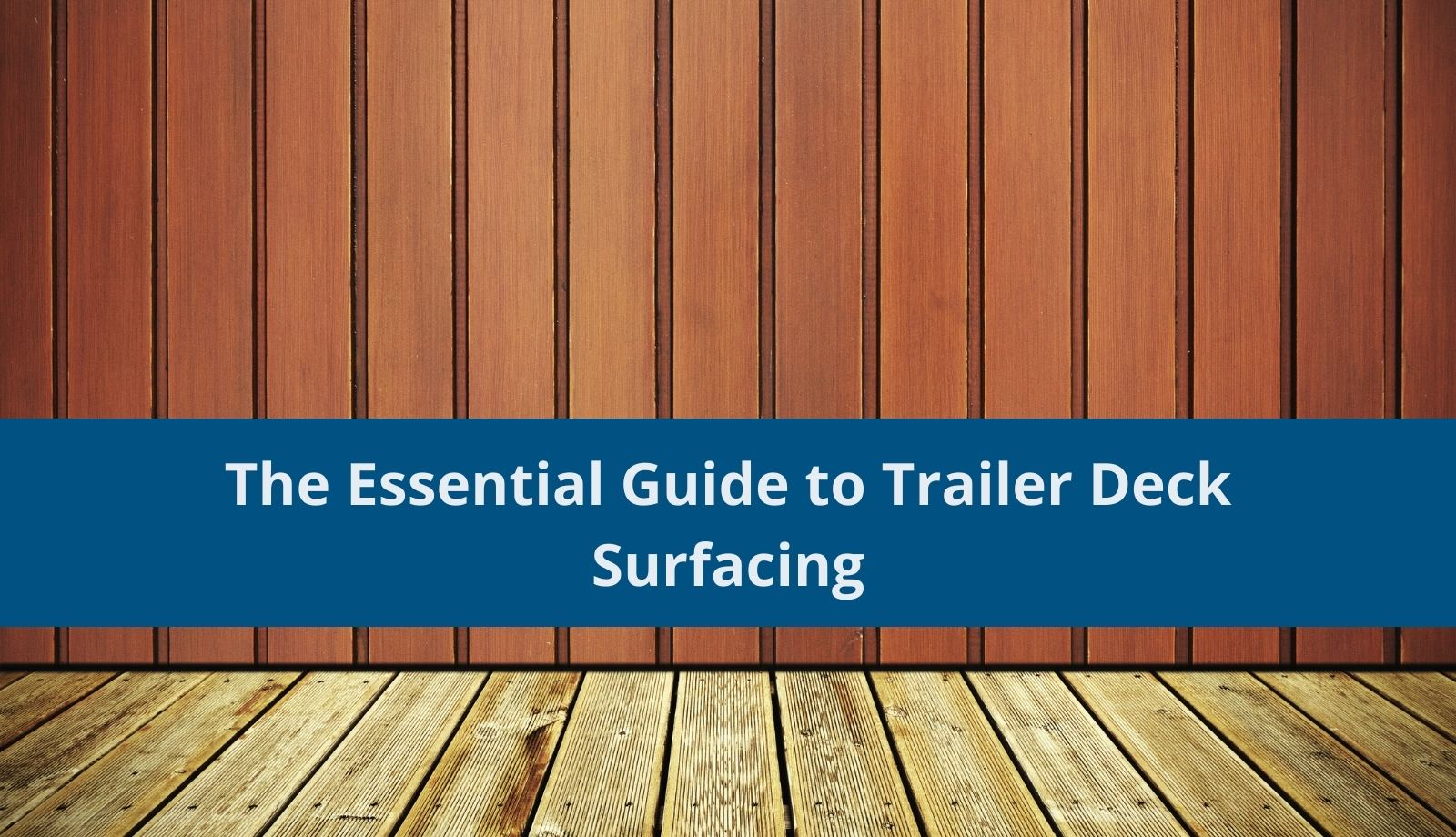 The Essential Guide to Trailer Deck Surfacing