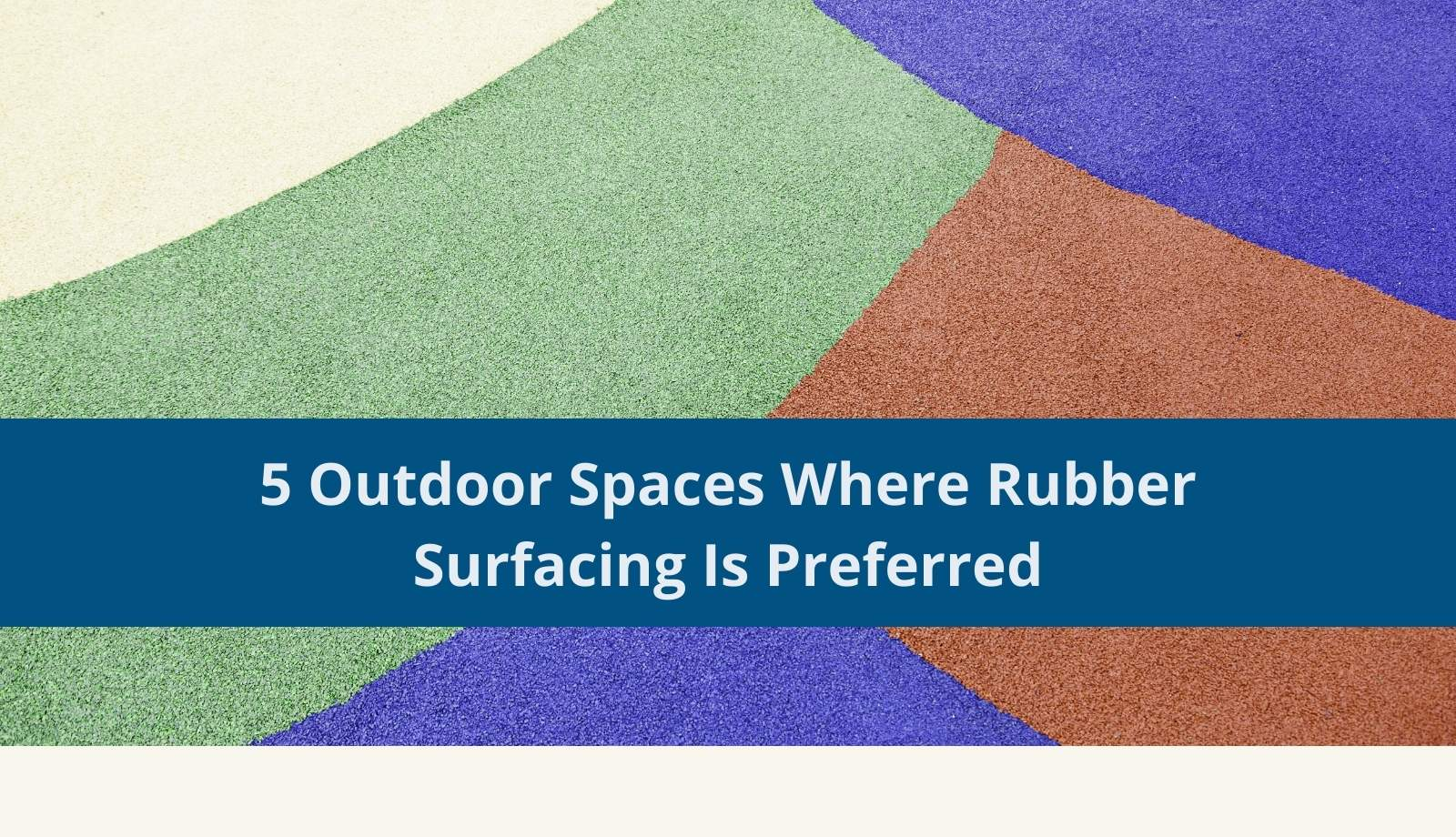 5 Outdoor Spaces Where Rubber Surfacing Is Preferred