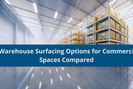 6 Warehouse Surfacing Options for Commercial Spaces Compared